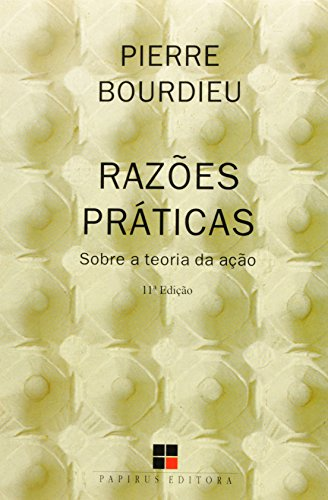 RAZOES PRATICAS - SOBRE A TEORIA DA ACAO - 6 ED., livro de BOURDIEU, PIERRE
