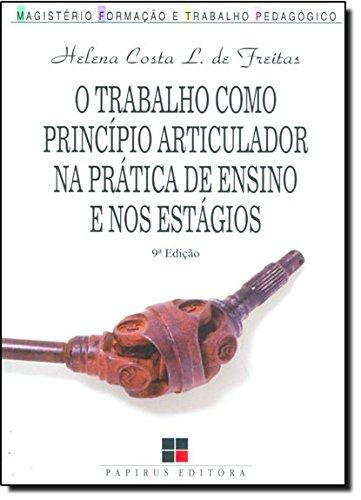TRABALHO COMO PRINCIPIO ARTICULADOR PRAT.ENSINO..., livro de FREITAS, HELENA COSTA LOPES DE