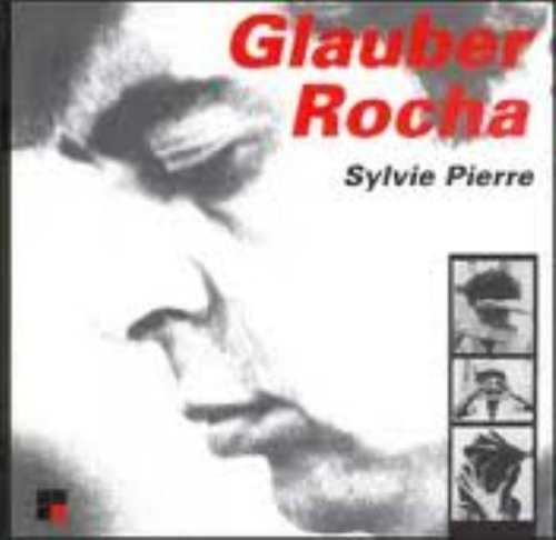 GLAUBER ROCHA - TEXTOS ENTREVISTAS COM GLAUBER ROCHA, livro de PIERRE, SYLVIE