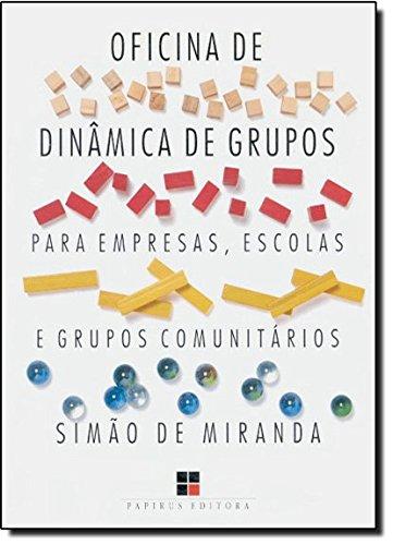 OFICINA DE DINAMICA DE GRUPOS PARA EMPRESAS, ESCOLAS E GRUPOS COMUNITARIOS - VOL. 1 VOL. 1 - 11 ED., livro de MIRANDA, SIMAO DE