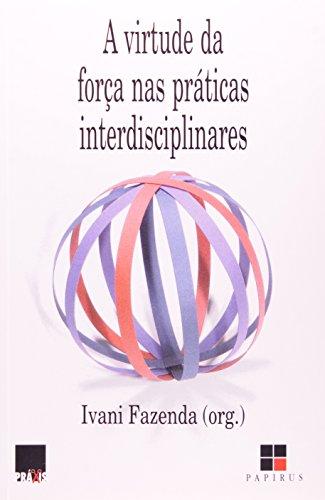 VIRTUDE DA FORCA NAS PRATICAS INTERDISCIPLINARES, A - (FORA DE CATALOGO), livro de FAZENDA, IVANI CATARINA ARANTES