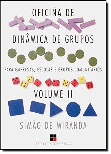 OFICINA DE DINAMICA DE GRUPOS PARA EMPRESAS, ESCOLAS E GRUPOS COMUNITARIOS - VOL. 2 VOL. 2 - 6 ED., livro de MIRANDA, SIMAO DE