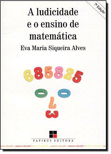 LUDICIDADE E O ENSINO DE MATEMATICA, A, livro de ALVES, EVA MARIA SIQUEIRA