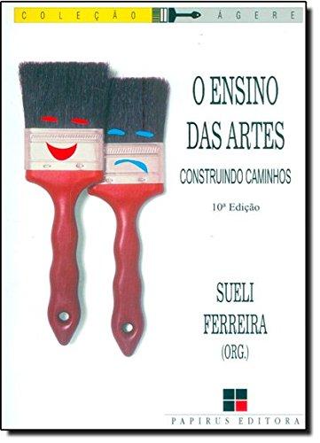 ENSINO DAS ARTES, O - CONSTRUINDO CAMINHOS, livro de FERREIRA, SUELI