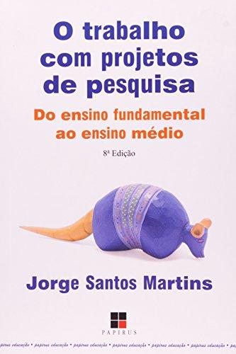 TRABALHO COM PROJETOS DE PESQUISA, O - DO ENSINO FUNDAMENTAL AO ENS..., livro de MARTINS, JORGE S.