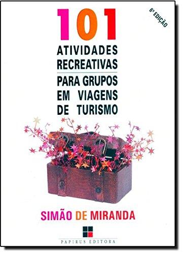 101 ATIVIDADES RECREATIVAS PARA GRUPOS EM VIAGENS DE TURISMO - 2 ED., livro de MIRANDA, SIMAO DE