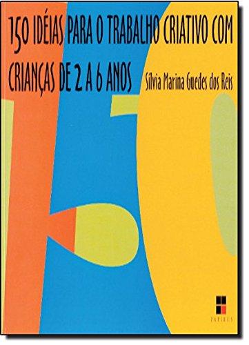 150 IDEIAS PARA O TRABALHO CRIATIVO COM CRIANCAS, livro de DOS REIS, SILVIA MARINA GUEDES