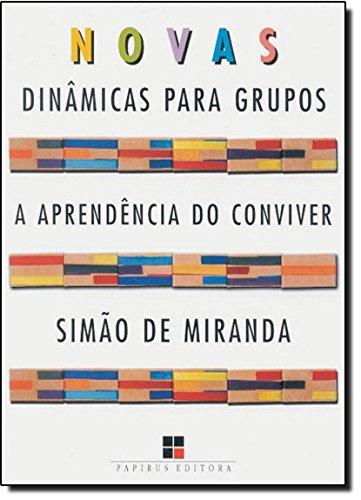 NOVAS DINAMICAS PARA GRUPOS - A APRENDENCIA DO CONVIVER, livro de MIRANDA, SIMAO DE