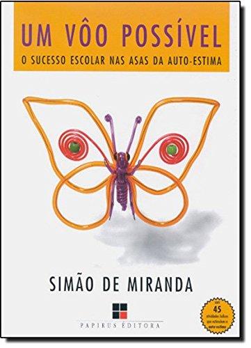 VOO POSSIVEL, UM: O SUCESSO ESCOLAR NAS ASAS DA AUTO-ESTIMA, livro de MIRANDA, SIMAO DE