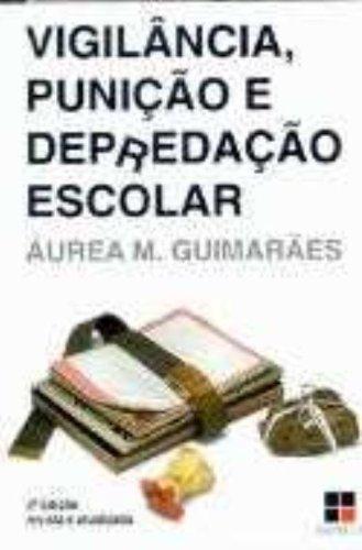 Vigilância, Punição E Depredação Escolar, livro de Áurea Maria Guimarães