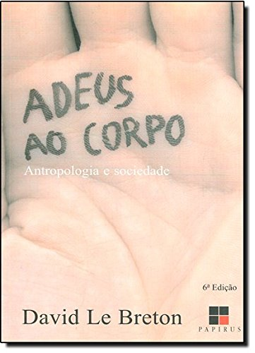 ADEUS AO CORPO - ANTROPOLOGIA E SOCIEDADE, livro de BRETON, DAVID LE