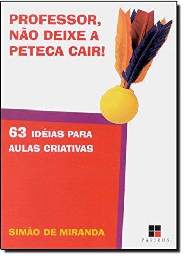 PROFESSOR, NAO DEIXE A PETECA CAIR!, livro de MIRANDA, SIMAO DE