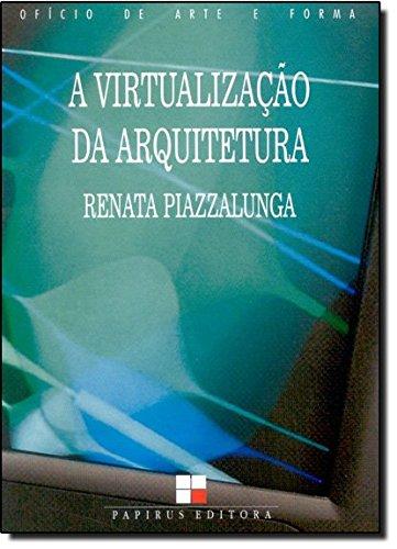 VIRTUALIZACAO DA ARQUITETURA, A, livro de PIAZZALUNGA, RENATA