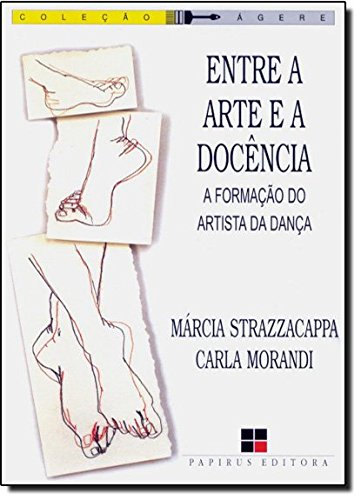 ENTRE A ARTE E A DOCENCIA - FORMACAO DO ARTISTA, livro de MORANDI, CARLA; STRAZZACAPPA, MARCIA