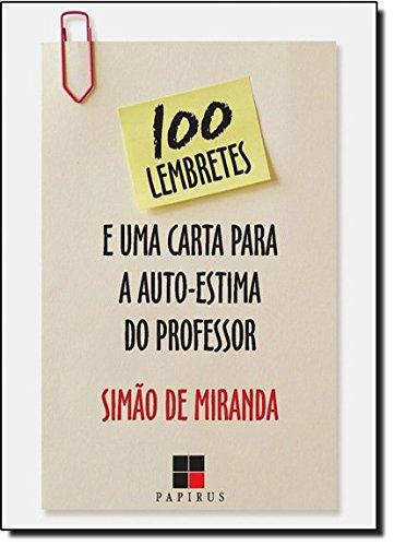 100 LEMBRETES E UMA CARTA DE AUTO-ESTIMA DO PROFESSOR, livro de MIRANDA, SIMAO DE