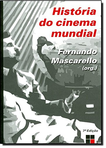 HISTORIA DO CINEMA MUNDIAL, livro de MASCARELLO, FERNANDO