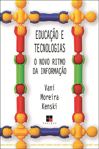 Educação e Tecnologias. O Novo Ritmo da Informação, livro de Vani Moreira Kenski