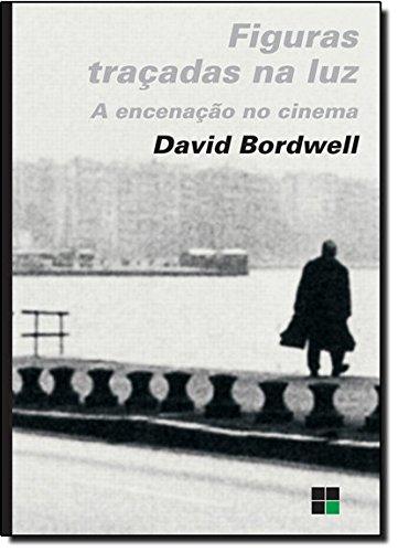FIGURAS TRACADAS NA LUZ - A ENCENACAO NO CINEMA, livro de BORDWELL, DAVID