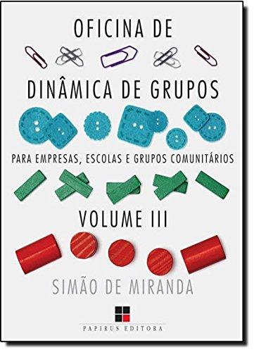 OFICINA DE DINAMICA DE GRUPOS - PARA EMPRESAS, ESCOLAS E GRUPOS COMUNITARIOS VOL. 3, livro de MIRANDA, SIMAO DE