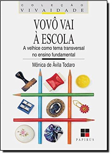 VOVO VAI A ESCOLA - A VELHICE COMO TEMA TRANSVERSAL NO ENSINO FUNDAMENTAL, livro de TODARO, MONICA DE ALIVA