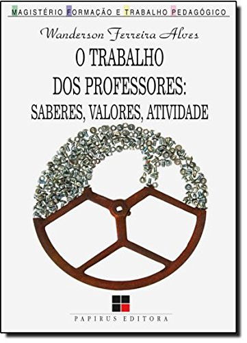 TRABALHO DOS PROFESSORES,O - SABERES, VALORES, ATIVIDADE, livro de ALVES, WANDERSON FERREIRA