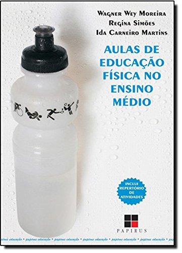Aulas de Educação Física no Ensino Médio, livro de Wagner Wey Moreira, Regina Simões, Ida C. Martins