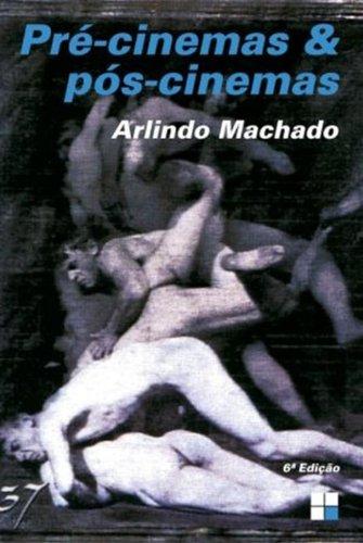 PRE-CINEMAS E POS-CINEMAS - 6 ED., livro de MACHADO, ARLINDO