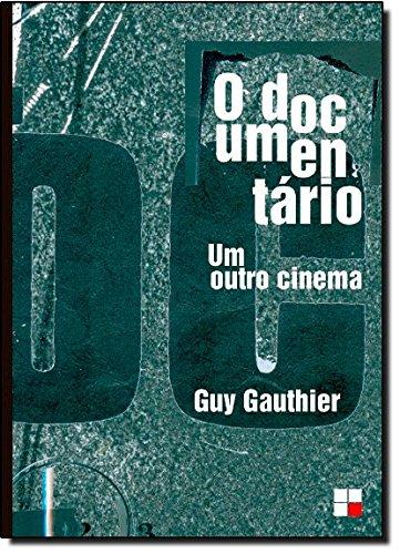 DOCUMENTARIO, O - UM OUTRO CINEMA, livro de GAUTHIER, GUY