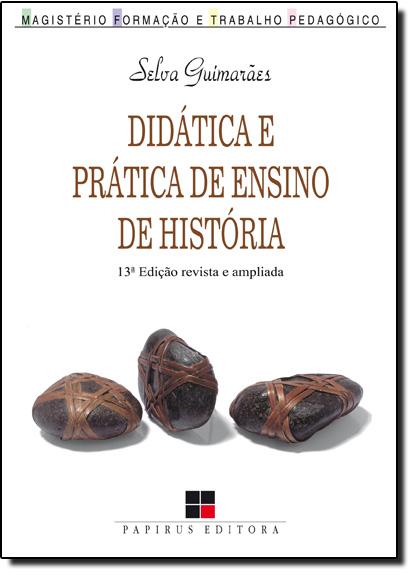 Didática e Prática de Ensino de História: Experiências, Reflexões e Aprendizados, livro de Selva Guimarães