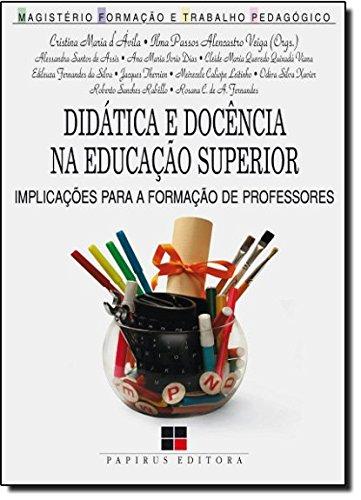 Didática e Docência na Educação Superior: Implicações Para a Formação de Professores, livro de Ilma P.A. Veiga | Cristina dÁvila (orgs.)