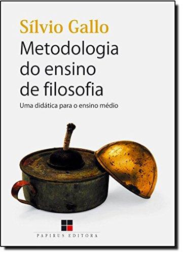 METODOLOGIA DO ENSINO DE FILOSOFIA: - UMA DIDATICA PARA O ENSINO MEDIO, livro de GALLO, SILVIO