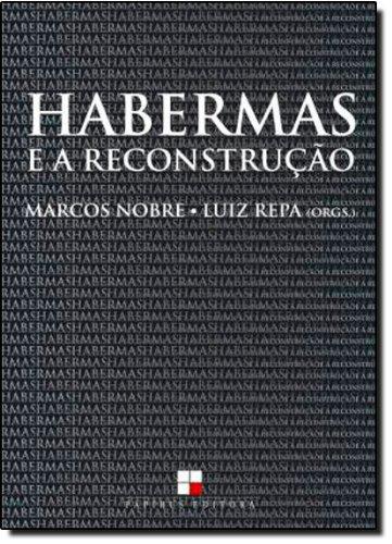 Habermas e a reconstrução - Sobre a categoria central da teoria crítica habermasiana, livro de Marcos Nobre, Luiz Repa (Orgs.)