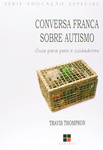 Conversa Franca Autismo: Guia Para Pais e Cuidadores, livro de Travis Tompson