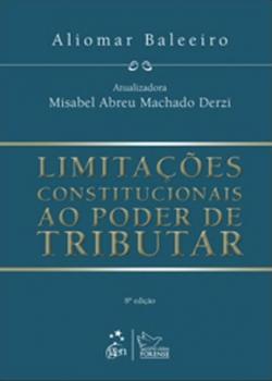 Limitações constitucionais ao poder de tributar - 8ª edição, livro de Aliomar Baleeiro, Misabel Abreu Machado Derzi