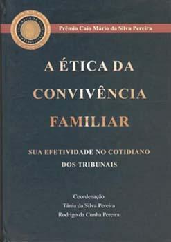 A ética da convivência familiar - Sua efetividade no cotidiano dos tribunais, livro de Rodrigo da Cunha Pereira, Tânia da Silva Pereira