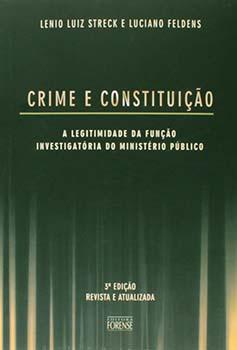 Crimes e constituição - A legitimidade da função investigatória do Ministério Público - 3ª edição, livro de Luciano Feldens, Lenio Luiz Streck
