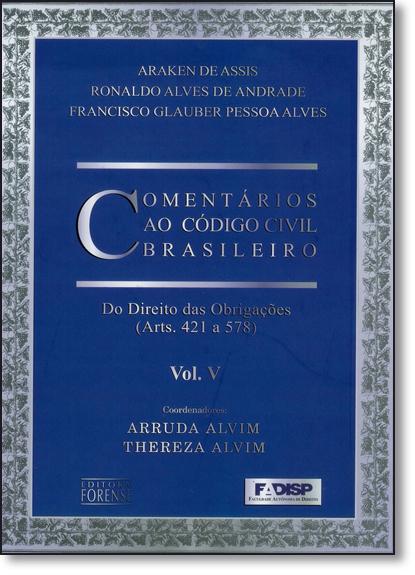 Comentários ao Código Civil Brasileiro: Do Direito Das Obrigações - Vol.5 - Artigos 421 a 578, livro de Araken de Assis
