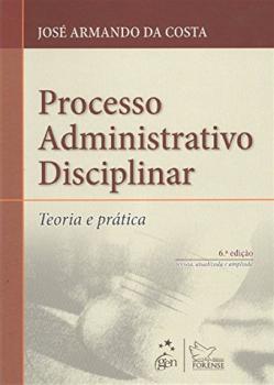 Processo administrativo disciplinar - Teoria e prática - 6ª edição, livro de José Armando da Costa