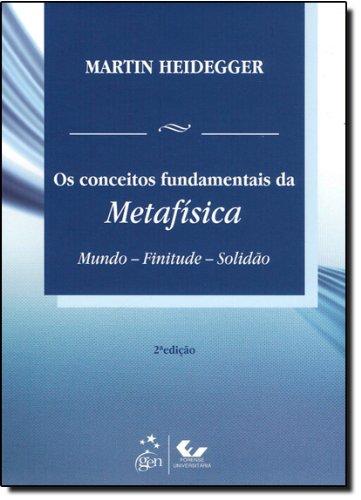 Os Conceitos Fundamentais da Metafísica - Mundo - Finitude - Solidão, livro de Martin Heidegger