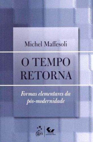 O Tempo Retorna - Formas Elementares da Pós-Modernidade, livro de MICHEL MAFFESOLI