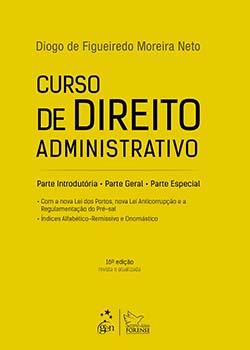Curso de direito administrativo - Parte introdutória, parte geral, parte especial - 16ª edição, livro de Diogo de Figueiredo Moreira Neto