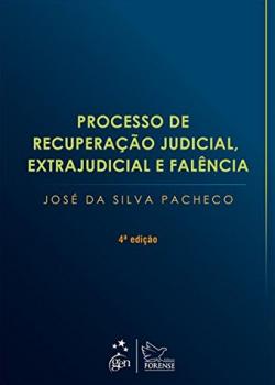 Processo de recuperação judicial, extrajudicial e falência - 4ª edição, livro de José da Silva Pacheco