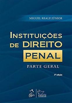 Instituições de direito penal - Parte geral - 4ª edição, livro de Miguel Reale Júnior