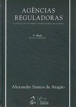 Agências reguladoras e a evolução do direito administrativo econômico - 3ª edição, livro de Alexandre Santos Aragão