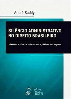 Silêncio administrativo no direito brasileiro - Contém análise de ordenamentos jurídicos estrangeiros, livro de André Saddy