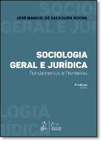 Sociologia Geral e Jurídica: Fundamentos e Fronteiras, livro de José Manuel de Sacadura Rocha