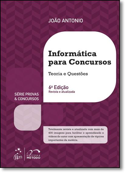 Informática Para Concursos: Teoria e Questões - Série Provas & Concursos, livro de João Antonio
