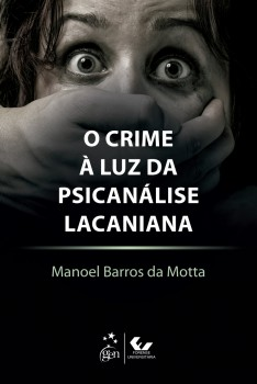 O Crime à Luz da Psicanálise Lacaniana, livro de Manoel Barros da Motta
