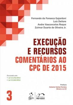 Execução e Recursos - Comentários ao CPC de 2015, livro de Luiz Dellore, Fernando da Fonseca Gajardoni, Zulmar Duarte de Oliveira Jr., Andre Vasconcelos Roque