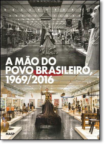 Mao Do Povo Brasileiro, A - 1969 - 2016, livro de MASP EDITORA